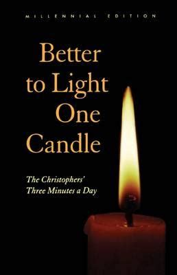 Better to light a candle than curse the darkness essay